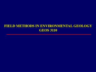FIELD METHODS IN ENVIRONMENTAL GEOLOGY GEOS 3110