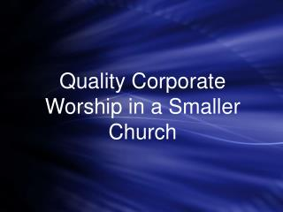 Quality Corporate Worship in a Smaller Church