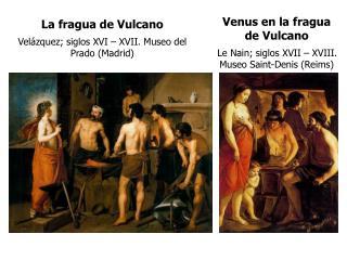 La fragua de Vulcano Velázquez; siglos XVI – XVII. Museo del Prado (Madrid)