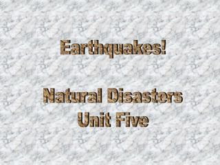 Earthquakes! Natural Disasters Unit Five