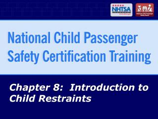 Chapter 8:  Introduction to Child Restraints