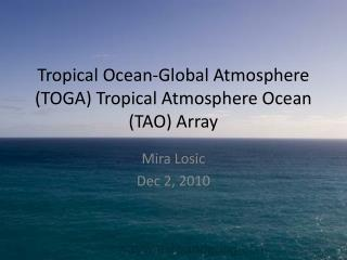 Tropical Ocean-Global Atmosphere (TOGA) Tropical Atmosphere Ocean (TAO) Array