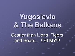 Yugoslavia  & The Balkans