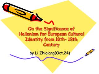 On the Significance of Hellenism for European Cultural Identity from 18th- 19th Century