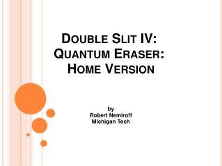 Double Slit IV: Quantum Eraser: Home Version