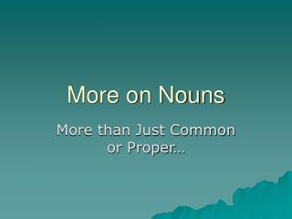 More on Nouns