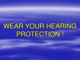 WEAR YOUR HEARING PROTECTION !