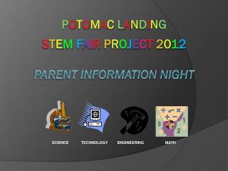 P o t o m a c L a n d i n g s t e m F A I R P R O J E C T 2 0 1 2 Parent Information Night