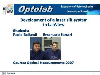 Students: Paolo BellandiEmanuele Ferrari    Course: Optical Measurements 2007