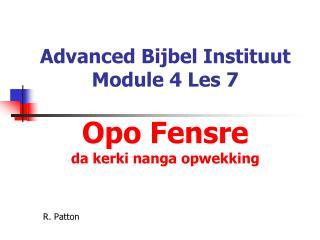 Advanced  Bijbel Instituut Module 4 Les 7 Opo Fensre da kerki nanga opwekking
