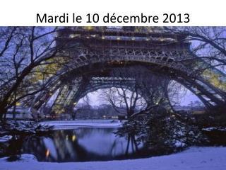 Mardi le 10  décembre  2013