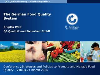 The German Food Quality System Brigitta Wolf QS Qualität und Sicherheit GmbH