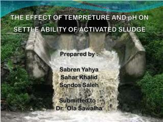 THE EFFECT OF TEMPRETURE AND  pH  ON  SETTLE ABILITY OF ACTIVATED  SLUDGE
