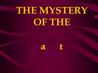 THE MYSTERY OF THE a       t