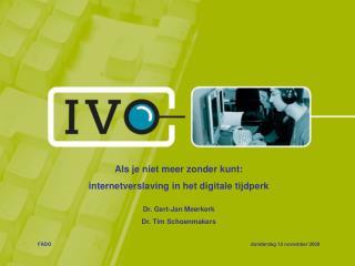 Als je niet meer zonder kunt:  internetverslaving in het digitale tijdperk Dr. Gert-Jan Meerkerk