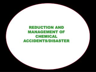 REDUCTION AND MANAGEMENT OF CHEMICAL ACCIDENTS/DISASTER
