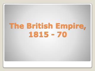 The British Empire, 1815 - 70