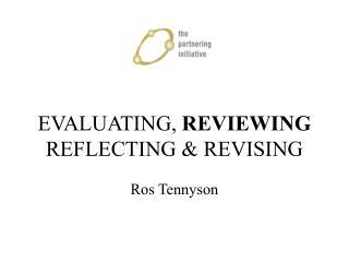 EVALUATING, REVIEWING REFLECTING  REVISING