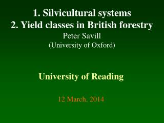 1. Silvicultural systems 2. Yield classes in British forestry Peter Savill University of Oxford