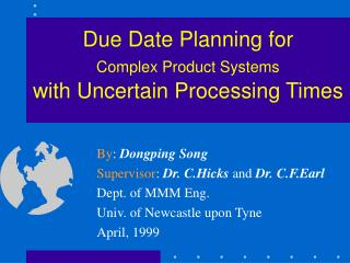 Due Date Planning for  Complex Product Systems with Uncertain Processing Times