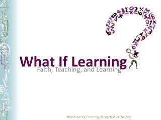 What If Learning: Connecting Christian Faith and Teaching