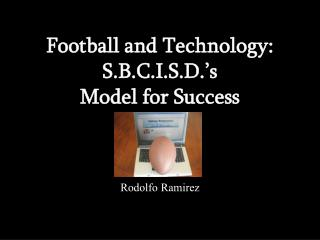 Football and Technology: S.B.C.I.S.D.'s  Model  for Success