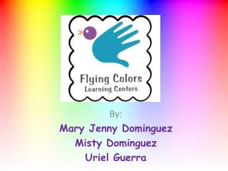 By: Mary Jenny Dominguez Misty Dominguez Uriel  Guerra