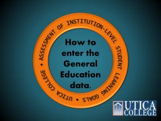 ASSESSMENT OF INSTITUTION-LEVEL STUDENT LEARNING GOALS  • UTICA COLLEGE •