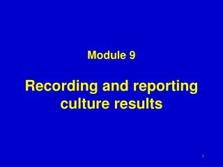 Module 9 Recording and reporting  culture results