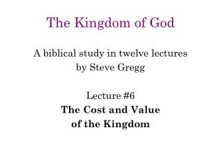 The Kingdom of God A biblical study in twelve lectures by Steve Gregg Lecture #6