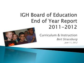 IGH Board of Education  End  of Year Report 2011-2012