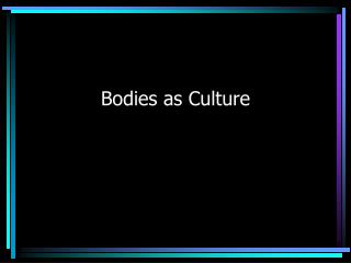 Bodies as Culture
