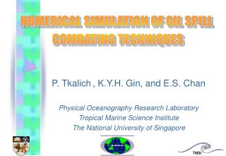 P. Tkalich , K.Y.H. Gin, and E.S. Chan Physical Oceanography Research Laboratory