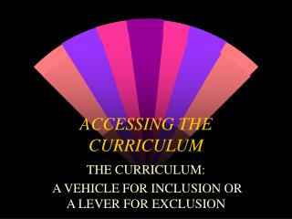 ACCESSING THE  CURRICULUM