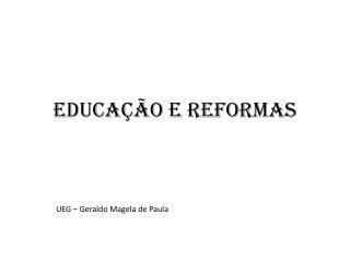EDUCAÇÃO E REFORMAS