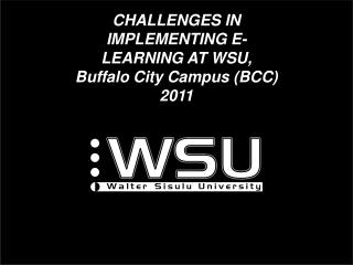CHALLENGES IN IMPLEMENTING E-LEARNING AT WSU, Buffalo City Campus (BCC) 2011