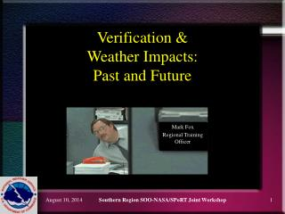 Verification & Weather Impacts: Past and Future