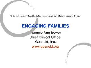 """ I do not know what the future will hold, but I know there is hope ."" ENGAGING FAMILIES"