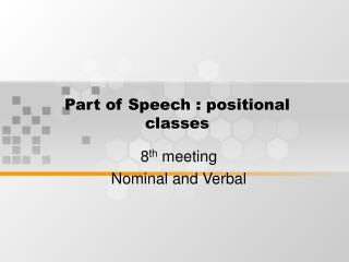 Part of Speech : positional classes