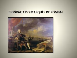 BIOGRAFIA DO MARQUÊS DE POMBAL