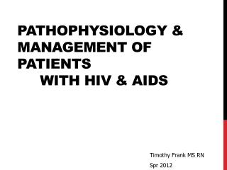 Pathophysiology & Management of Patients 	with HIV & AIDS