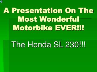 A Presentation On The Most Wonderful Motorbike EVER!!!