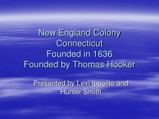 New England Colony Connecticut Founded in 1636 Founded by Thomas Hooker