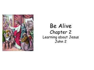 Be Alive Chapter 2 Learning about Jesus John 2