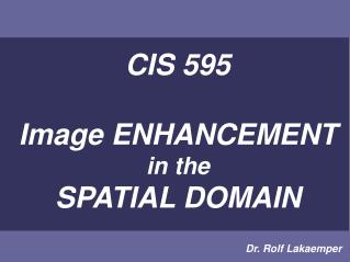 CIS 595 Image ENHANCEMENT in the SPATIAL DOMAIN