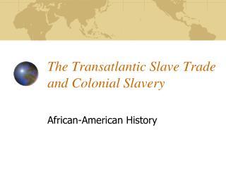 The Transatlantic Slave Trade and Colonial Slavery