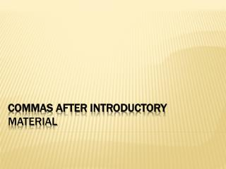 COMMAS AFTER INTRODUCTORY MATERIAL