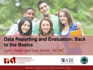 Data Reporting and Evaluation: Back to the Basics Liann Seiter and Dory Seidel, NDTAC