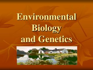 Environmental Biology  and Genetics