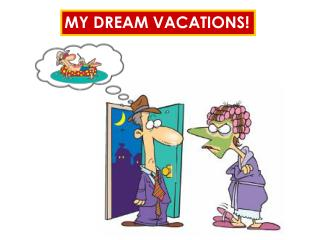 MY DREAM VACATIONS!